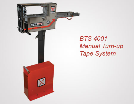 BTS 4001 Manual Turn-up Tape System
